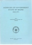 Agencies of Government State of Maine 1820-1971: Part I Constitutional and Public Law Agencies