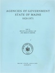 Agencies of Government State of Maine 1820-1971: Part II Private and Special Law and Resolve Agencies by Maine State Archives
