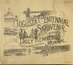 Augusta Centennial Souvenir Issued by the Daily Kennebec Journal, Augusta, Maine, June 9, 1897