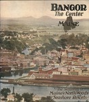 Bangor, The Center of Maine by Bangor Chamber of Commerce