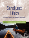 Storied Lands & Waters of the Allagash Wilderness Waterway: Interpretive Plan and Heritage Resource Assessment by Bruce Jacobson