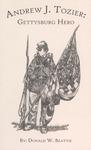 Andrew J. Tozier : Gettysburg Hero by Donald W. Beattie