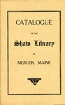 Catalogue of the Shaw Library of Mercer, Maine by Board of Trustess of the Shaw Library Mercer, Maine