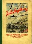 Anti Anything: 486th Antiaircraft Artillery (aw) Battalion (sp) by John K. Walker Major, Ralph W. Abele Capt., Elmer J. Gracie, Tyrus R. Davis, Raymond E. Finfgeld, James Nibbio, Wilfred T. Sanders, James V. Kelly, Nick J. Pavia, Alva D. Connor, and Harold Cohen