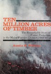 Ten Million Acres of Timber : The Remarkable Story of Forest Protection in the Maine Forestry District (1909-1972)