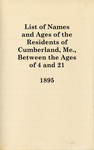 List of Names and Ages of the Residents of Cumberland, Me., Between the Ages of 4 and 21 Years, 1895 by Cumberland (Me.)