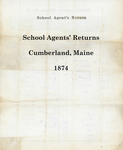 School Agents' Returns, Cumberland, Maine, 1874 by Cumberland (Me.)
