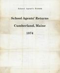 School Agents' Returns, Cumberland, Maine, 1874
