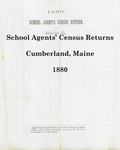 School Agents' Census Returns, Cumberland, Maine, 1880 by Cumberland (Me.)