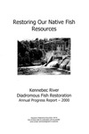 Research Reference Document 00/18 : Restoring Our Native Fish Resources : Kennebec River Diadromous Fish Restoration Annual Progress Report - 2000 by Matthew O'Donnell, Nate Gray, Gail Wippelhauser, and Paul Christman
