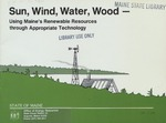 Sun, Wind, Water, Wood - Using Maine's Renewable Resources through Appropriate Technology