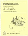 Energy Conservation in New Building Design : Conference on ASHRAE 90-75 Building Standards, November 26, 1975