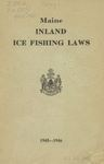 Maine Inland Ice Fishing Laws : 1945--1946 by Maine Department of Inland Fisheries and Game