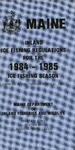 Maine Inland Ice Fishing Regulations : 1984-1985 by Maine Department of Inland Fisheries and Wildlife