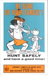 Be Sure of Your Target! Hunt Safely and Have a Good Time! (Poster) by Governor's Committee on Hunting Safety and Maine Department of Inland Fisheries and Game