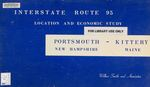 Interstate Route 95 : Location and Economic Study : Portsmouth, New Hampshire-Kittery, Maine (Full Report) by Wilbur Smith and Associates