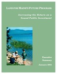 Land for Maine's Future Program: Increasing the Return on a Sound Public Investment (Executive Summary), January 2004 by Land for Maine's Future