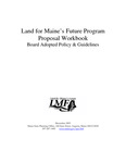 Land for Maine's Future Program Proposal Workbook Board Adopted Policy & Guidelines, 2005 by Land for Maine's Future