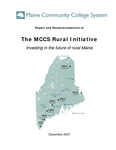 Report and Recommendations of the MCCS Rural Initiative, 2007 by Maine Community College System