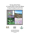 Saving All the Parts : A Conservation Vision for Maine Using Ecological Land Units by Andy Cutko and Rick Frisina