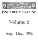Pine Tree Magazine, Vol. VI