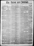 The Union and Journal: Vol. 20, No. 15 - April 08,1864