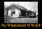No. Whitefield Station WW&F narrow gauge RR